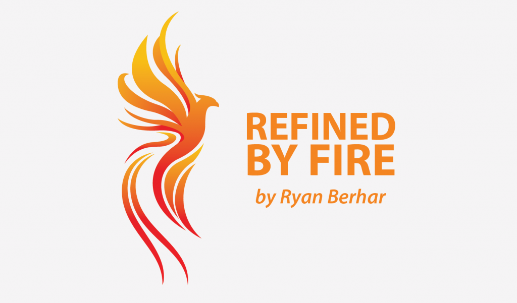 Refined By Fire Ryan Berhar